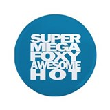 "SuperMegaFoxyAwesomeHot - 3.5"" Button"
