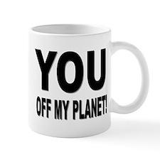 """""""YOU! OFF MY PLANET"""" Mug"""