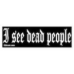 I See Dead People Bumper Sticker