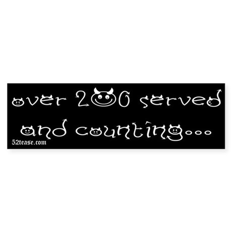 Over 200 Served Bumper Sticker