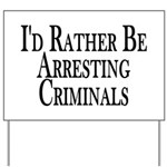 Rather Arrest Criminals Yard Sign