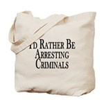 Rather Arrest Criminals Tote Bag