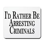 Rather Arrest Criminals Mousepad