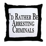Rather Arrest Criminals Throw Pillow