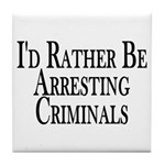 Rather Arrest Criminals Tile Coaster