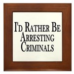 Rather Arrest Criminals Framed Tile
