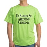 Rather Arrest Criminals Green T-Shirt
