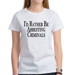 Rather Arrest Criminals Women's T-Shirt