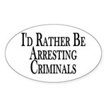 Rather Arrest Criminals Oval Sticker (10 pk)