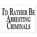 Rather Arrest Criminals Small Poster