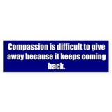 Compassion is difficult to give away because it ke