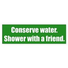Conserve water. Shower with a friend.