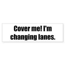Cover me! I'm changing lanes.
