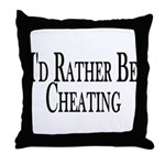 Rather Be Cheating Throw Pillow