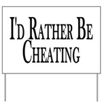 Rather Be Cheating Yard Sign