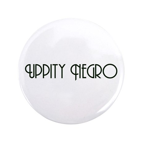 "Uppity Negro 3.5"" Button (100 pack)"