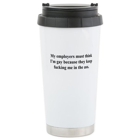 my employers must think I'm g Ceramic Travel Mug