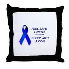 Feel safe tonite, Sleep with a cop!..Throw Pillow
