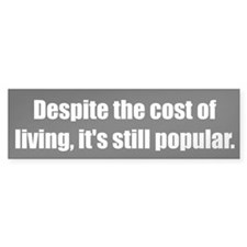 Despite the cost of living, it's still popular.