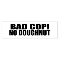 BAD COP NO DOUGHNUT Bumper Sticker