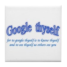Google thyself Tile Coaster