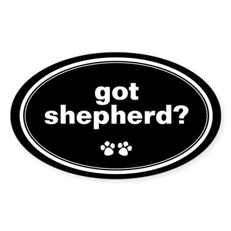Got Shepherd? Oval Sticker