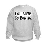 Eat, Sleep, Go Rowing Sweatshirt