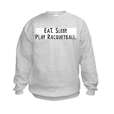 Eat, Sleep, Play Racquetball Kids Sweatshirt