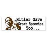 Hitler Gave Great Speeches Too... Bumper Bumper Sticker