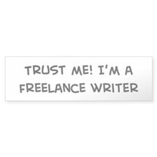 Trust Me: Freelance Writer Bumper Bumper Sticker