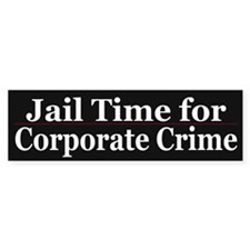 Corporate Crime Bumper Bumper Sticker