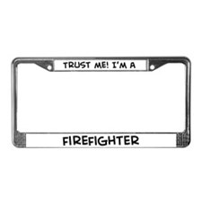 Trust Me: Firefighter License Plate Frame