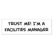 Trust Me: Facilities Manager Bumper Bumper Sticker