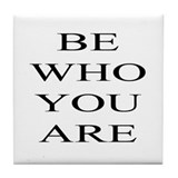 Be Who You Are Tile Coaster