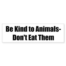 Be Kind to Animals- Don't Eat Them
