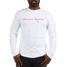 Maximum Capacity: Long Sleeve T-Shirt