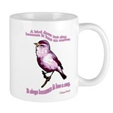 A bird does not sing because Mug