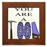 You Are A Tool Framed Tile