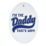 I'm The Daddy That's Why Oval Ornament
