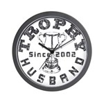 Trophy Husband Since 2002 Wall Clock