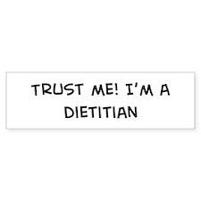 Trust Me: Dietitian Bumper Bumper Sticker