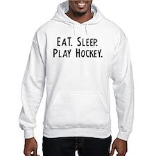 Eat, Sleep, Play Hockey Hoodie