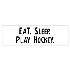Eat, Sleep, Play Hockey Bumper Car Sticker