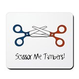 Scissor Me Timbers Mousepad