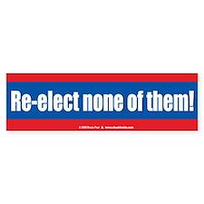 Re-elect none of them! Bumper Sticker (10 pk)