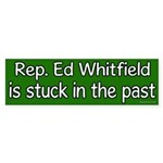 Ed Whitfield is Stuck in the Past bumper sticker