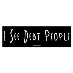 I See Debt People Bumper Sticker (50 pk)