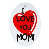 I Love You Mom Oval Ornament