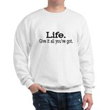 """Life. Give it all you've got."" Sweatshirt"