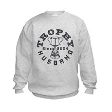 Trophy Husband Since 2004 Sweatshirt